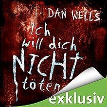 Ich will dich nicht töten (Serienkiller 3) Hörbuch von Dan Wells Gesprochen von: Elmar Börger