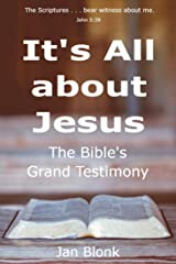 It's All about Jesus: The Bible's Grand Testimony Kindle Edition