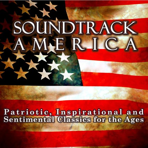 Soundtrack America. Patriotic, Inspirational and Sentimental Classics for the Ages. -