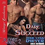 Dare to Succeed: The Dare Series, Book 2 | Dixie Lynn Dwyer