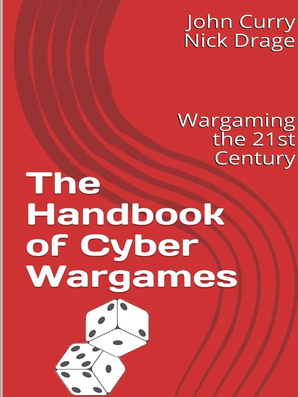 The Handbook of Cyber Wargames: Wargaming the 21st Century: Amazon.es: Curry, John, Drage, Nick: Libros en idiomas extranjeros