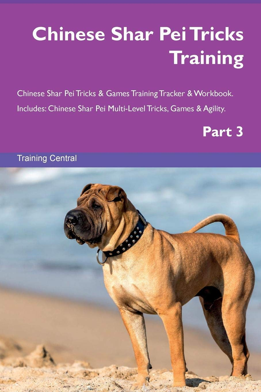 Read Online Chinese Shar Pei Tricks Training Chinese Shar Pei Tricks & Games Training Tracker & Workbook.  Includes: Chinese Shar Pei Multi-Level Tricks, Games & Agility. Part 3 PDF