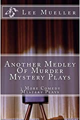 Another Medley Of Murder Mystery Plays: 3 More Comedy Scripts (Play Dead Mystery Plays) (Volume 2) Paperback