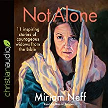 Not Alone: 11 Inspiring Stories of Courageous Widows from the Bible Audiobook by Miriam Neff Narrated by Nan McNamara