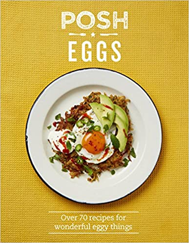 Quadrille - Posh Eggs: Over 70 Recipes For Wonderful Eggy Things