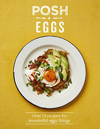 Posh Eggs: Over 70 Recipes for Wonderful Eggy Things by Quadrille