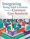 Integrating Young Adult Literature Through the Common Core Standards, Rachel L. Wadham and Jon Ostenson, 1610691180