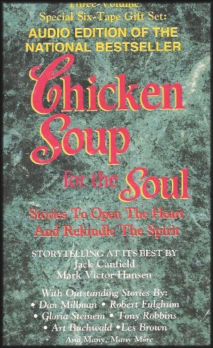 Chicken Soup for the Soul: Stories to Open the Heart and Rekindle the Spirit (On Love and Learning to Love Yourself/Parenting, Learning and Eclectic Wisdom/Overcoming Your Obstacles and Living Your Dream) [6 Audio Cassettes/7 Hrs.]