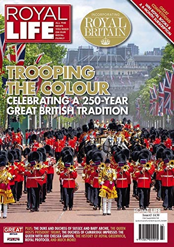 Royal Life Magazine - Issue 43: Trooping The Colour - Celebrating a 250-Year Great British Tradition