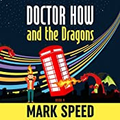 Doctor How and the Dragons: Doctor How Series, Book 4 | Mark Speed