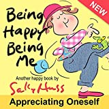 #8: Children's Books: BEING HAPPY BEING ME (Delightful Bedtime Story/Picture Book, Discovering the Magic of Being Alive, for Beginner Readers, Ages 2-8)