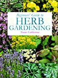 Beginner's Guide to Herb Gardening, Yvonne Cuthbertson and Guild of Master Craftsman Publication Staff, 1861081987