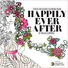 Amazon Happily Ever After Stress Relieving Coloring Book 9781519151711 Maggie Clemmons Books