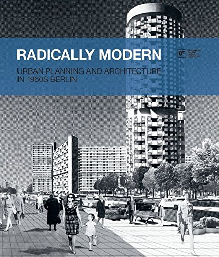 Read Online Radically Modern: Urban Planning and Architecture in 1960s Berlin pdf