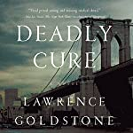 Deadly Cure: A Novel | Lawrence Goldstone