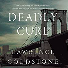 Deadly Cure: A Novel Audiobook by Lawrence Goldstone Narrated by John Chancer