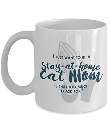 Funny Cat Mom Gifts  I Just Want To Be A Stay At Home Cat Mom
