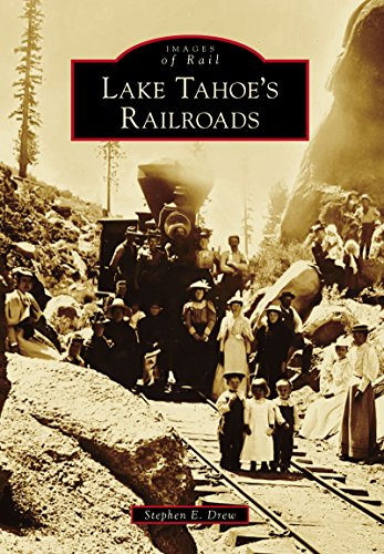 Lake Tahoe's Railroads (Images of Rail) por Stephen E. Drew