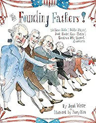 The Founding Fathers!: Those Horse-Ridin', Fiddle-Playin', Book-Readin', Gun-Totin' Gentlemen Who Started America