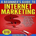 Internet Marketing: Beginner's Guide to Internet Marketing - 17 Proven Online Marketing Strategies to Make Money Online & Grow Your Online Business | Brittany Hallison,Kenneth Lewis
