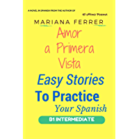 Spanish: Amor A Primera Vista: Easy Stories To Practice Your Spanish, Includes FREE Spanish Vocabulary List (Learn Spanish with Stories nº 2) (Spanish Edition)