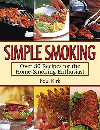 Simple Smoking: Over 80 Recipes for the Home-Smoking Enthusiast