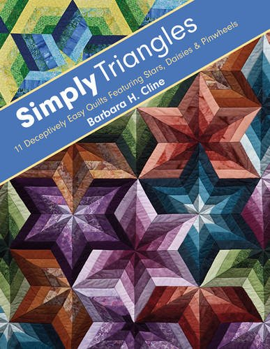 Simply Triangles: 11 Deceptively Easy Quilts Featuring Stars, Daisies & Pinwheels by C&T PUBLISHING