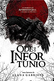 Ode do Infortúnio (Os Segredos de Afternoon Fall Livro 1) por [Gabriela, Alana]