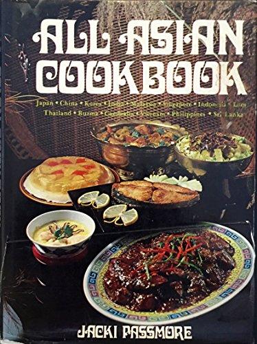 All Asian cookbook: Japan, China, Korea, India, Malaysia, Singapore, Indonesia, Laos, Thailand, Burma, Cambodia, Vietnam, Philippines, Sri Lanka -