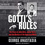 Gotti's Rules: The Story of John Alite, Junior Gotti, and the Demise of the American Mafia | George Anastasia