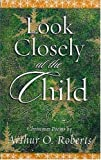 Look Closely at the Child, Arthur O. Roberts, 0913342874
