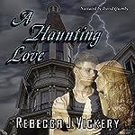 A Haunting Love   Rebecca J. Vickery