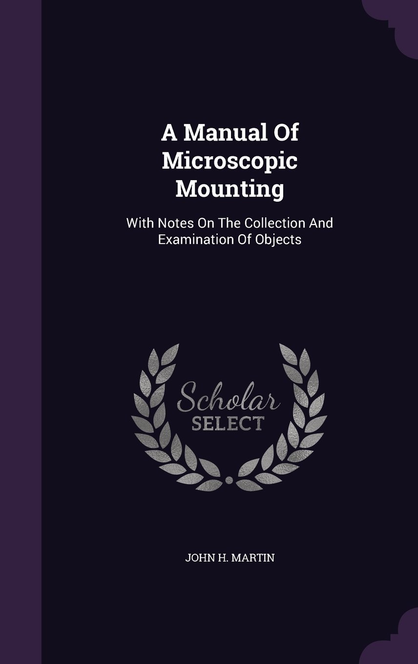 Download A Manual Of Microscopic Mounting: With Notes On The Collection And Examination Of Objects PDF