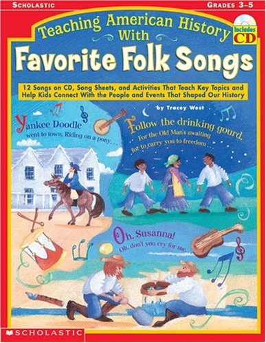 Teaching American History With Favorite Folk Songs: 12 Songs on CD, Song Sheets, and Activities That Teach Key Topics and Help Kids Connect With the People and Events That Shaped Our History