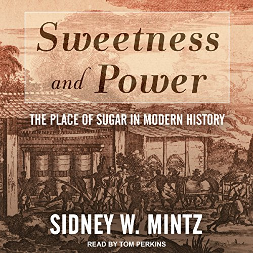 Sweetness and Power: The Place of Sugar in Modern History by Tantor Audio