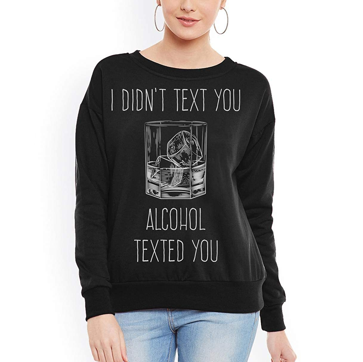 tee I didn/_t Text You Alcohol Texted You Funny Women Sweatshirt