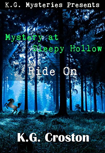 Mystery at Sleepy Hollow: Ride On (K.G. Mysteries Book - Bolt Hollow