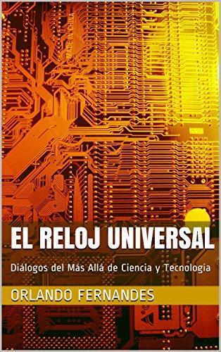 EL RELOJ UNIVERSAL: Diálogos del Más Allá de Ciencia y Tecnología (Spanish Edition)