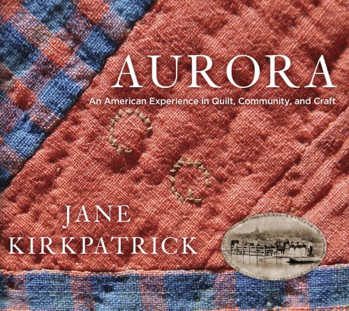 Aurora Oregon (Aurora: An American Experience in Quilt, Community, and Craft)
