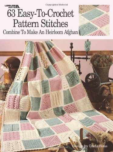 63 Easy-To-Crochet Pattern Stitches Combine To Make An Heirloom Afghan  (Leisure Arts #555) -