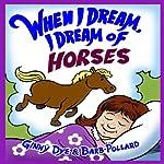 Bedtime Story - When I Dream, I Dream of Horses: The Ultimate Bedtime Story Series for Children, When I Dream Bedtime Story Series | Ginny Dye