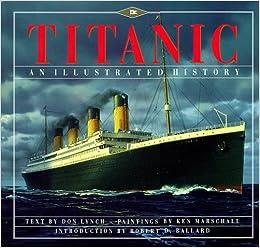 Titanic An Illustrated History Donald Lynch Ken Marschall Robert D Ballard 9780786881475 Amazon Com Books