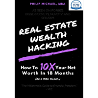 Real Estate Wealth Hacking: How To 10x Your Net Worth In 18 Months