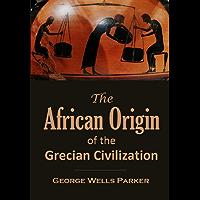 The African Origin  of the  Grecian Civilization [Illustrated] (English Edition)
