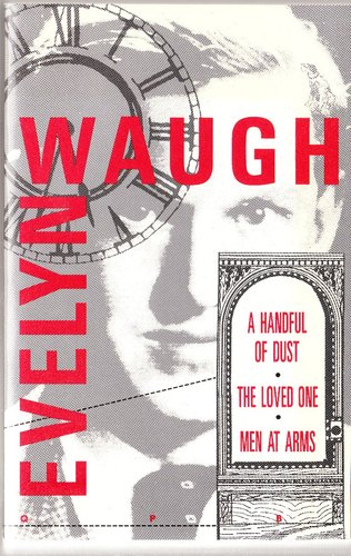 Evelyn Waugh: A Handful of Dust, The Loved One, Men at Arms, Evelyn Waugh