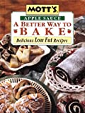 img - for Mott's Apple Sauce A Better Way to Bake: Delicious Low Fat Recipes book / textbook / text book