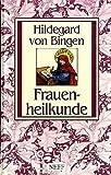 Hl. Hildegard Frauenheilkunde. Körper und Seele ganzheitlich behandeln