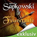 Feuertaufe (The Witcher 3) Audiobook by Andrzej Sapkowski Narrated by Oliver Siebeck