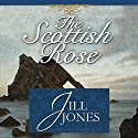 The Scottish Rose Hörbuch von Jill Jones Gesprochen von: Ruth Urquhart