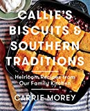 Callie s Biscuits and Southern Traditions: Heirloom Recipes from Our Family Kitchen